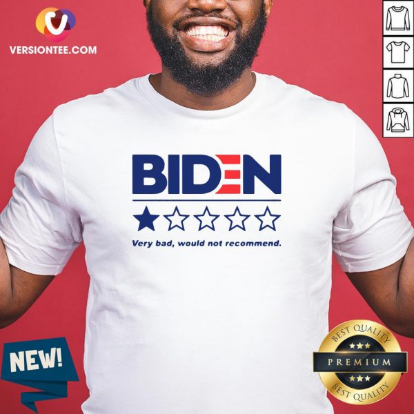 Nice Joe Biden Very Bad Would Not Recommend Shirt - Design By Versiontee.com