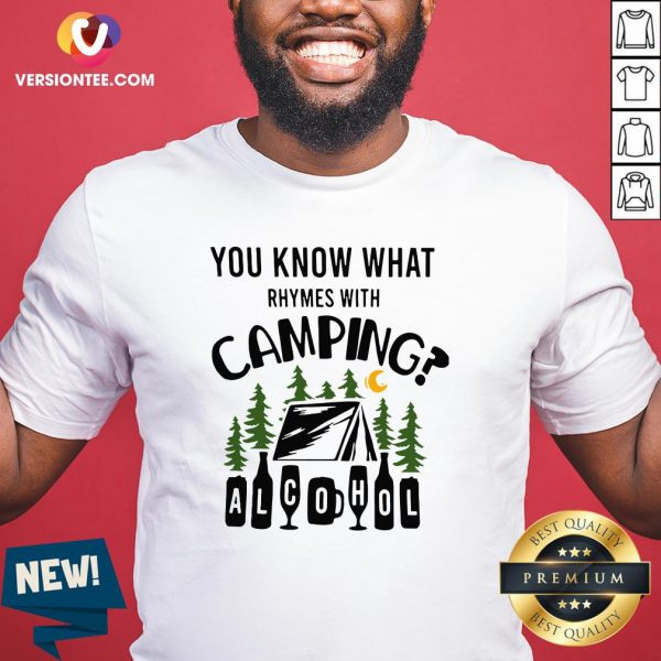 Nice You Know What Rhymes With Camping Alcohol Shirt - Design By Versiontee.com
