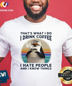 Top Penguins That's What I Do I Drink Coffee I Hate People And I Know Things Vintage Shirt - Design By Versiontee.com