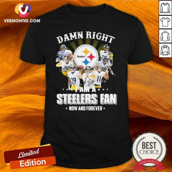 So Damn Right I Am A Pittsburgh Steelers Fan Now And Forever Signature Shirt - Design By Versiontee.com