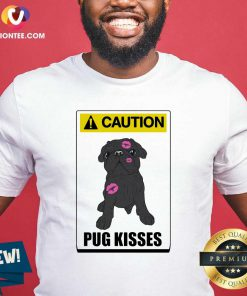 Caution Pug Kisses Shirt - Design By Versiontee.com