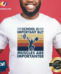 School Is Important But Muscles Are Importanter Vintage Retro Shirt - Design By Versiontee.com