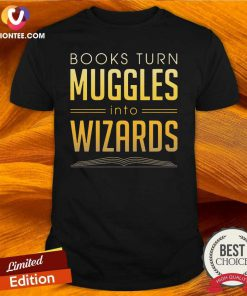 Books Turn Muggles Into Wizards Shirt - Design By Versiontee.com
