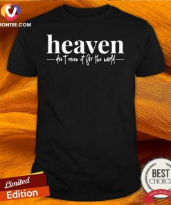 Heaven Don't Miss It For The World Shirt - Design By Versiontee.com