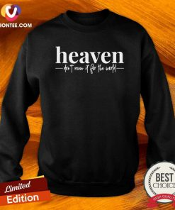 Heaven Don't Miss It For The World Sweatshirt - Design By Versiontee.com