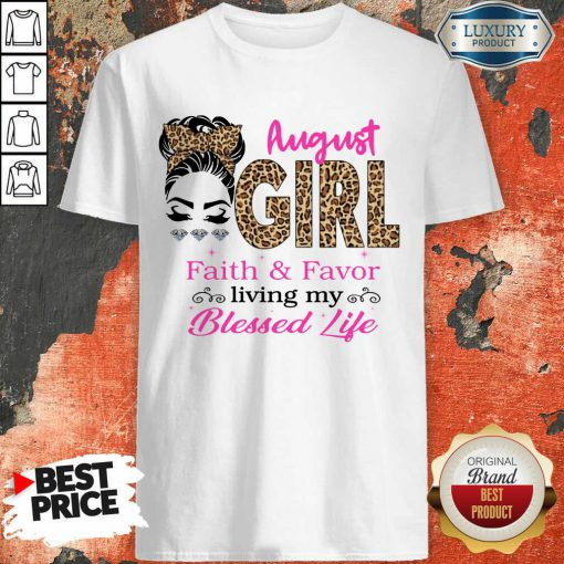 Hot August Girl Faith And Favor Blessed Life Shirt