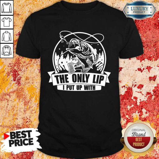 Vip The Only Lip I Put Up With Tees Shirt